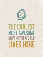 design-my-type-the-coolest-most-awesome-mum-in-the-world-lives-here